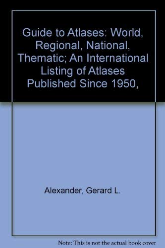 Guide to Atlases: World, Regional, National, Thematic; an International Listing of Atlases Publis...