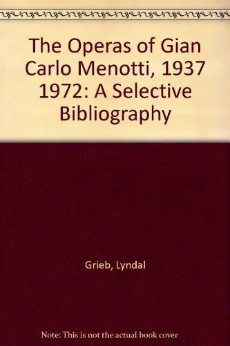 9780810807433: The Operas of Gian Carlo Menotti, 1937 1972: A Selective Bibliography
