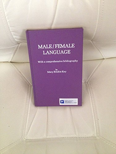 Male/Female Language: With a Comprehensive Bibliography: Key, Mary Ritchie