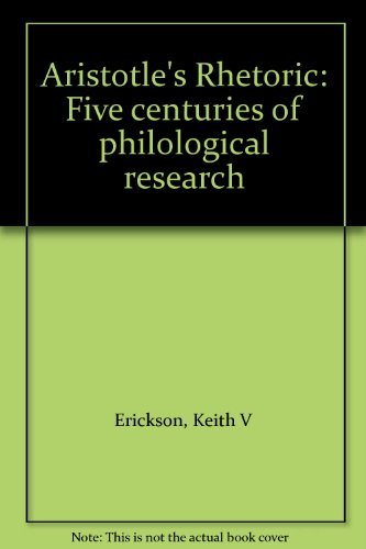 ARISTOTLE'S RHETORIC Five Centuries of Philological Research. Compiled with an Introduction