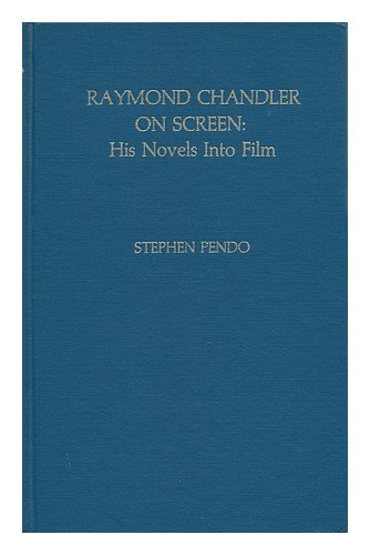 Raymond Chandler on Screen: His Novels into Film: Pendo, Stephen