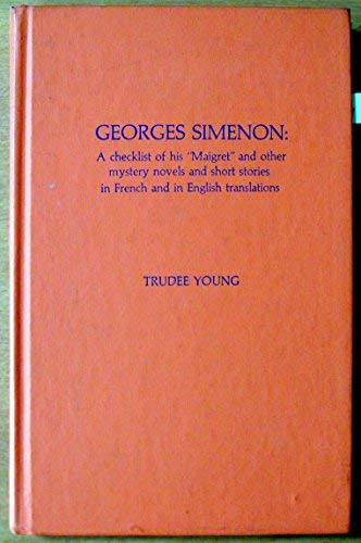 Georges Simenon: A Checklist of his 'Maigret' and Other Mystery Novels and Short Stories in Frenc...
