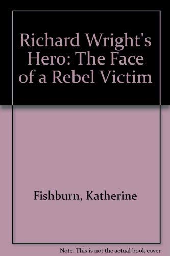 9780810810136: Richard Wright's Hero: The Face of a Rebel Victim