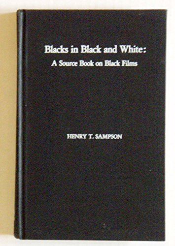 Blacks in Black and White: A Source Book on Black Films: Sampson, Henry T.
