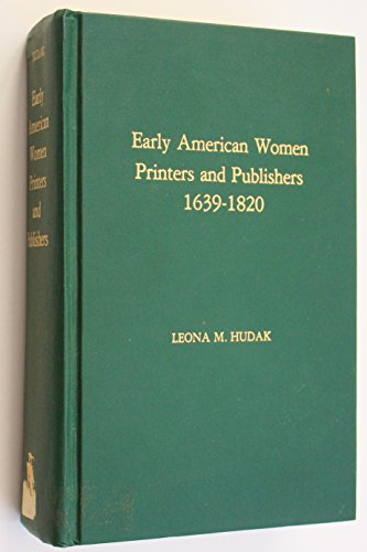 Early American Women Printers and Publishers, 1639-1820: Hudak, Leona M.