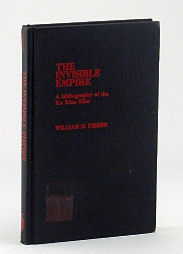 9780810812888: Invisible Empire: A Bibliography of the Ku Klux Klan