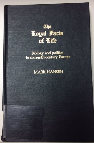 9780810812970: The Royal Facts of Life: Biology and Politics in Sixteenth-Century Europe