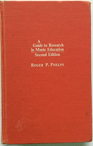 GUIDE TO RESEARCH IN MUSIC EDUCATION: Phelps, Roger P.
