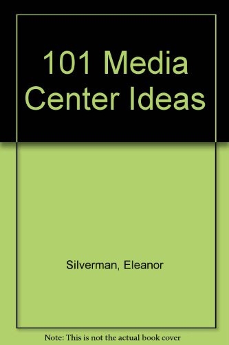 One Hundred and One Media Center Ideas: Silverman, Eleanor