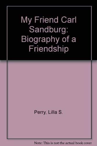 My Friend Carl Sandburg The Biography Of: Perry, Lilla S.