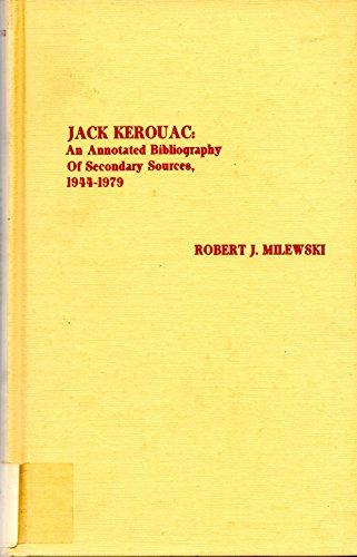 Jack Kerouac: An Annotated Bibliography of Secondary Sources, 1944-1979: Milewski, Robert J.