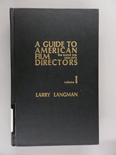 A Guide to American Film Directors: The Sound Era: 1929-1979 Volumes 1 and 11: Larry Langman