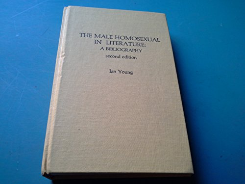 The Male Homosexual in Literature: A Bibliography (081081529X) by Young, Ian
