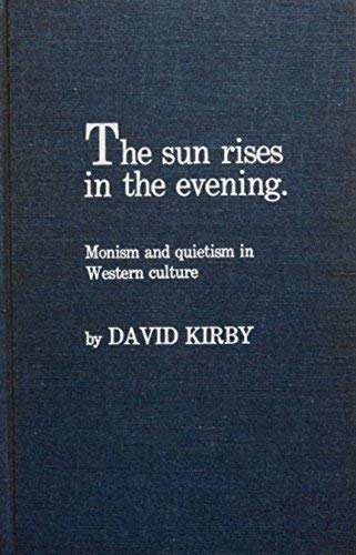 9780810815360: Sun Rises in the Evening: Monism and Quietism in Western Culture