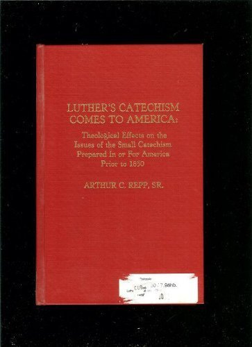 9780810815469: Luther's Catechism Comes to America: Theological Effects on the Issues of the Small Catechism Prepared in or for America Prior to 1850 (American ... Library Association (ATLA) Monograph Series)