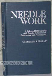 NEEDLEWORK. A Select Bibliography with Special Reference to Embroidery and Needlepoint