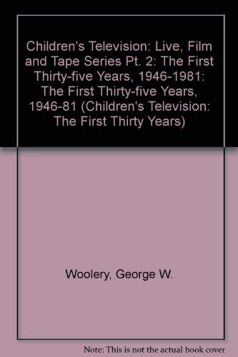 CHILDREN'S TELEVISION: THE FIRST THIRTY-FIVE YEARS, 1946-1981: Part II: Live, Film, and Tape Series