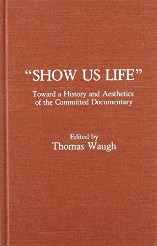 9780810817067: 'Show Us Life': Towards a History and Aesthetics of the Committed Documentary: Toward a History and Aesthetics of the Committed Documentary