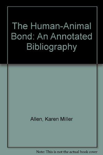 The Human-Animal Bond: An Annotated Bibliography: Allen, Karen Miller