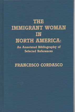 THE IMMIGRANT WOMAN IN NORTH AMERICA: An Annotated Bibliography of Selected References