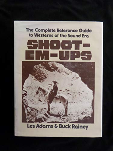 9780810818484: Shoot-em-ups: Complete Reference Guide to Westerns of the Sound Era