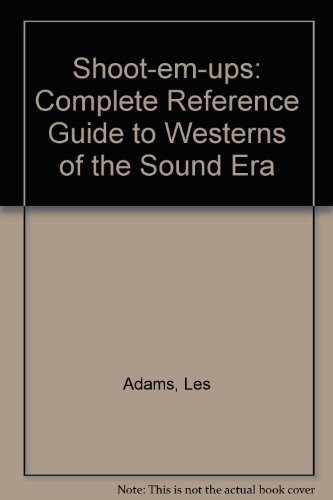 9780810818484: Shoot-Em-Ups: The Complete Reference Guide to Westerns of the Sound Era