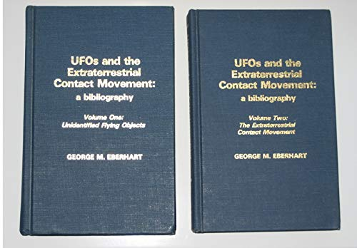 Ufos and the Extraterrestrial Contact Movement: A Bibliography/Volume One : Unidentified Flying Objects/Volume Two : The Extraterrestrial Contact Mo (0810819198) by Eberhart, George M.