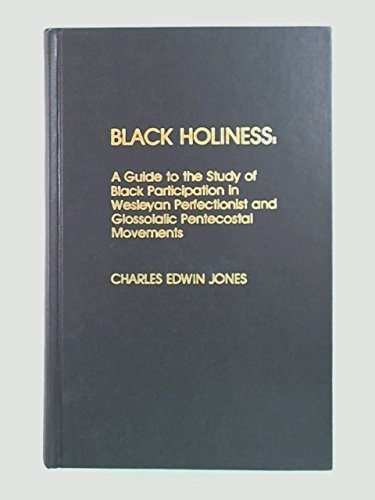 9780810819481: Black Holiness: A Guide to the Study of Black Participation in Wesleyan Perfectionist and Glossolalic Pentecostal Movements (Atla Bibliography Series)