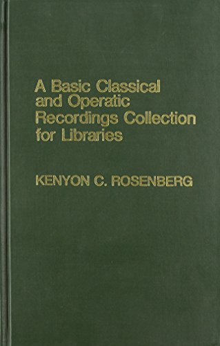 A Basic Classical and Operatic Recordings Collection for Libraries (Hardback): Kenyon C. Rosenberg