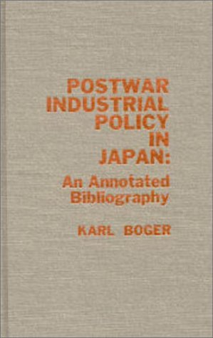 Postwar Industrial Policy in Japan: An Annotated Bibliography (Hardback): Karl Boger