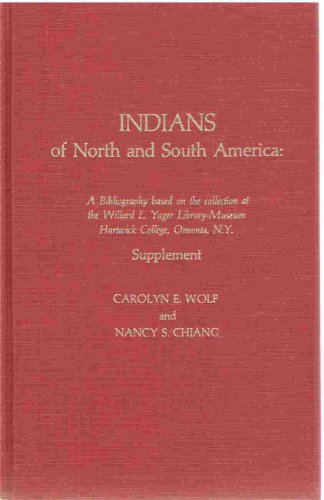 Indians of North and South America : A Bibliography Based on the Collection at the Willard E. Yager...