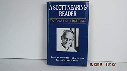 9780810821446: A Scott Nearing Reader: The Good Life in Bad Times
