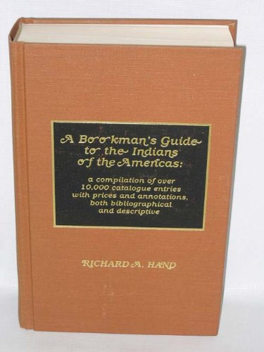 A Bookman's Guide to the Indians of the Americas: A compilation of over 10,000 catalogue entries ...