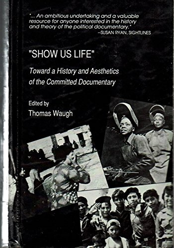 9780810822177: Show Us Life: Towards a History and Aesthetics of the Committed Documentary