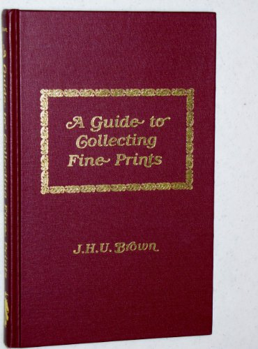 A Guide to Collecting Fine Prints (Hardback): Jack.H. U. Brown