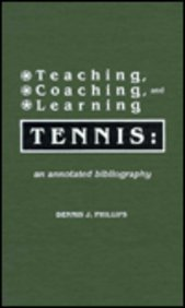 Teaching, Coaching, and Learning Tennis: Dennis J. Phillips