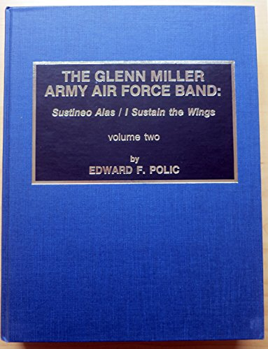 THE GLENN MILLER ARMY AIR FORCE BAND: Sustineo alas/sustain the Wings Volume One & Two