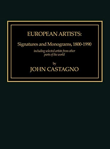 European Artists: Signatures and Monograms, 1800 - 1900 (0810823136) by John Castagno