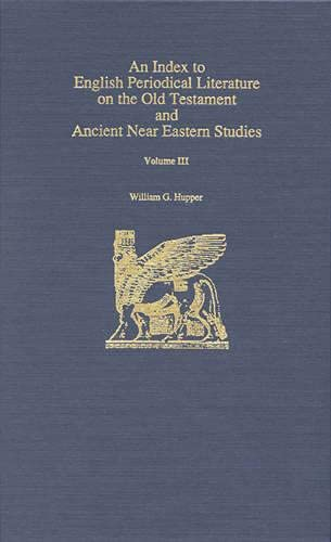 An Index to English Periodical Literature on the Old Testament and Ancient Near: v. 3: Eastern ...