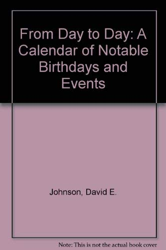 From Day to Day: A Calendar of Notable Birthdays and Events: Johnson, David E.