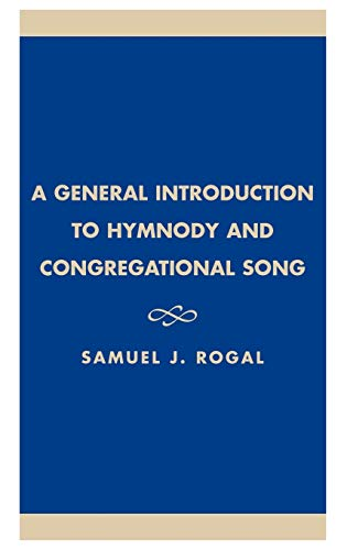 A General Introduction to Hymnody and Congregational Song (Hardback): Samuel J. Rogal, American ...