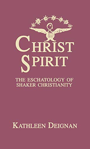 Christ Spirit: The Eschatology of Shaker Christianity: DEignan, Kathleen