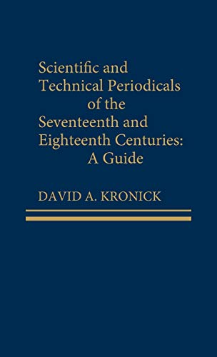 Scientific and Technical Periodicals of the Seventeenth and Eighteenth Centuries: A Guide (Hardback...