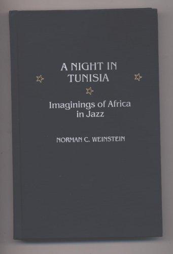 Night in Tunisia, A: Imaginings of Africa in Jazz: Weinstein, Norman C.