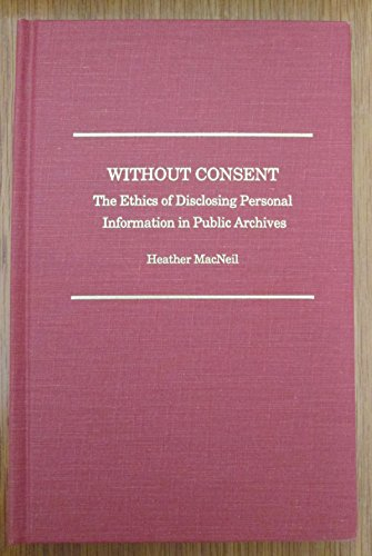 Without Consent: The Ethics of Disclosing Personal Information in Public Archives (Society of ...