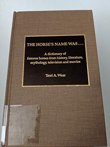 The Horse's Name Was.: A Dictionary of Famous Horses from History, Literature, Mythology, ...