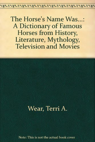 9780810825994: The Horse's Name Was...: A Dictionary of Famous Horses from History, Literature, Mythology, Television and Movies
