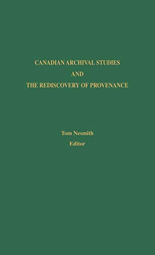 9780810826601: Canadian Archival Studies and the Rediscovery of Provenance (Society of American Archivists S)