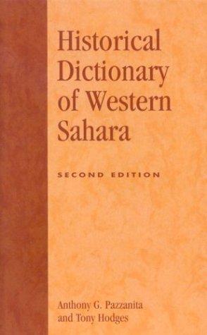 Historical Dictionary of Western Sahara (2nd edition): Pazzanita, Anthony G.; Hodges, Tony