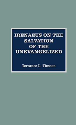 Irenaeus on the Salvation of the Unevangelized (Hardback): Terrance L. Tiessen